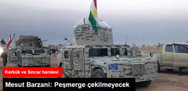 IKBY Başkanı Mesut Barzani'den Kerkük ve Sincar Hamlesi: Peşmerge Kesinlikle Çekilmeyecektir