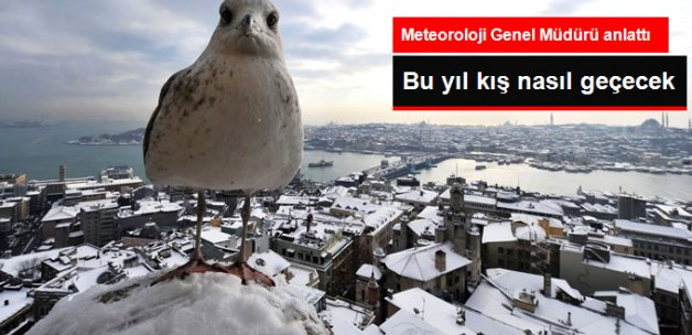 Meteoroloji Genel Müdürü: Bu Yıl Kış Çetin Geçmeyecek