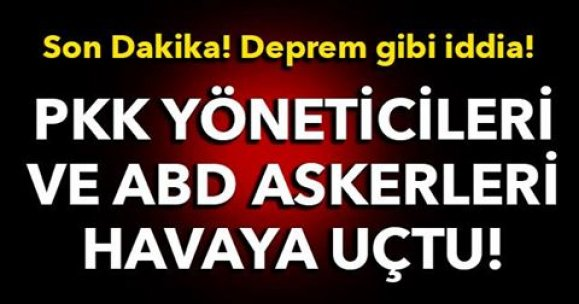 Son Dakika! Son Dakika! Deprem gibi iddia!PKK YÖNETİCİLERİ VE ABD ASKERLERİ HAVAYA UÇTU!