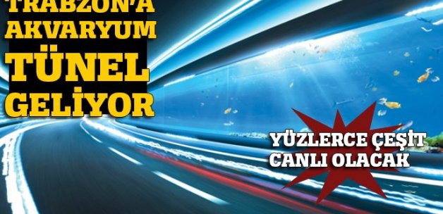Trabzon'a Akvaryum Tünel geliyor