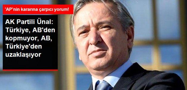 Ünal: Türkiye, AB'den Kopmuyor, Avrupa Türkiye'den Uzaklaşıyor