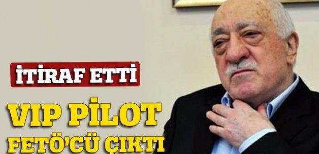 VIP PİLOT FETÖ'cü çıktı