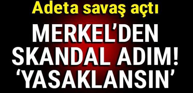 Adeta savaş açtı! Merkel'den skandal adım! 'YASAKLANSIN'