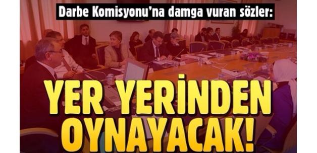 Darbe Komisyonu'na damga vuran sözler !