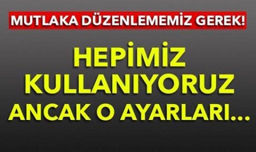HEPİMİZ KULLANIYORUZ BU AYARLARI MUTLAKA YAPIN!
