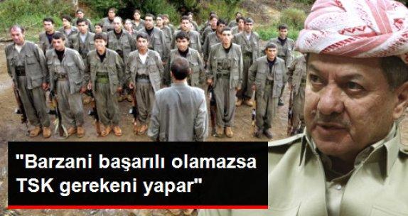 Türkiye'den Net 'PKK' Mesajı: Barzani Başarılı Olamazsa TSK Gerekeni Yapar