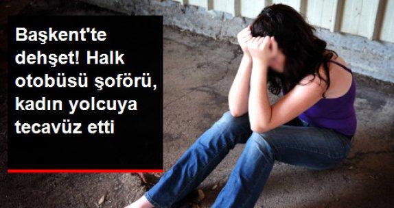 Ankara'da Dehşet! Halk Otobüsü Şoförü Kadın Yolcusuna Tecavüz Etti