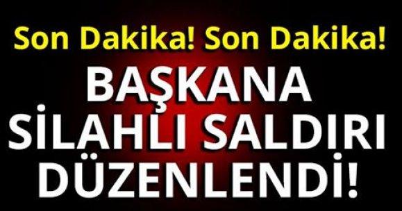 BAŞKANA SİLAHLI SALDIRI DÜZENLENDİ!