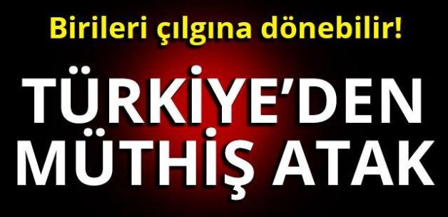 Birileri çılgına dönebilir!  TÜRKİYE'DEN MÜTHİŞ ATAK!