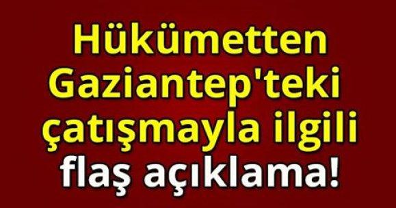 Hükümetten Gaziantep'teki çatışmayla ilgili flaş açıklama