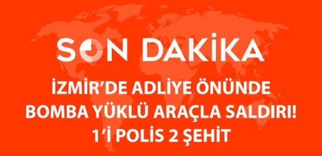 İzmir'de Adliye Önünde Bomba Yüklü Araçla Saldırı: Biri Polis, 2 Şehit