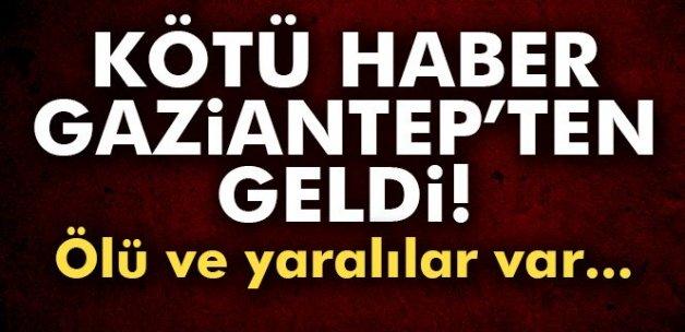 Kötü haber Gaziantep'ten geldi! Ölüler ve yaralılar var...