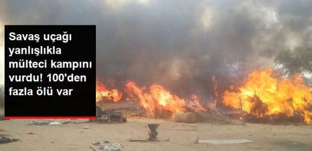 Nijerya'da Savaş Uçağı Yanlışlıkla Mülteci Kampını Vurdu! 100'den Fazla Ölü Var