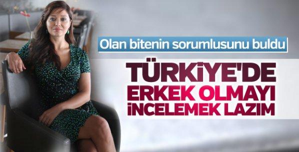 Nurgül Yeşilçay: Türkiye'de erkek olmayı incelemek lazım