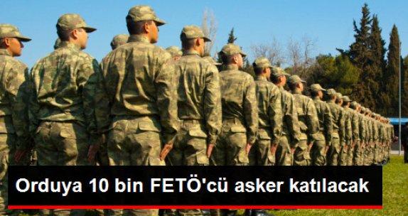 Orduya 10 Bin FETÖ'cü Asker Katılacak