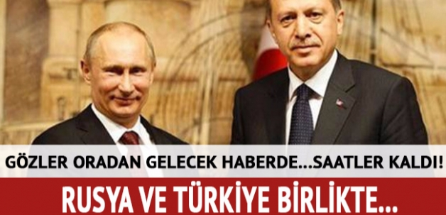 Saatler kaldı! Türkiye ve Rusya birlikte...