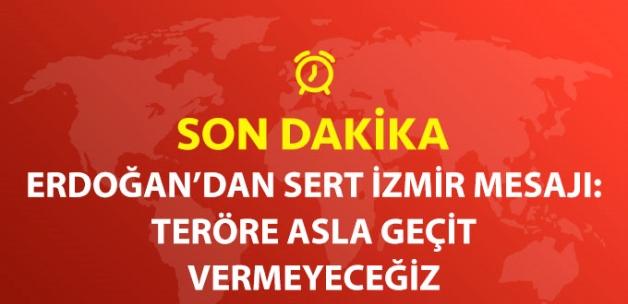 Son Dakika! Cumhurbaşkanı Erdoğan'dan Sert İzmir Açıklaması: Teröre Asla Geçit Vermeyeceğiz
