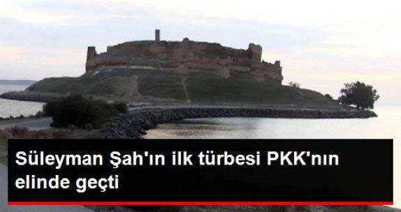 Süleyman Şah Türbesinin Bulunduğu İlk Yer Olan Caber Kalesi PKK'nın Eline Geçti