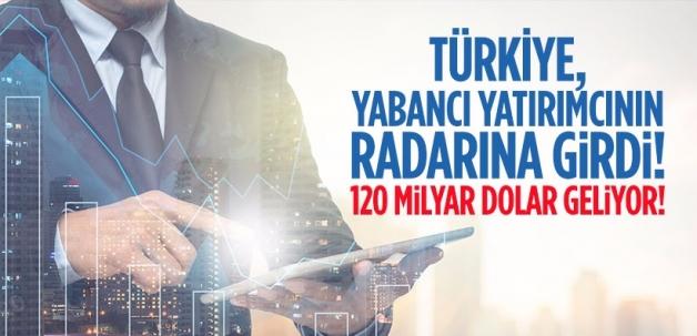 Türkiye'ye 120 milyar dolar geliyor!