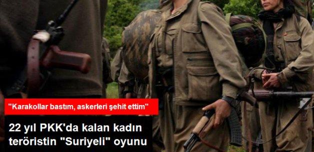 """22 Yıl Dağ Kadrosunda Kalan PKK'lı Kadının """"Suriyeli Oyunu"""""""
