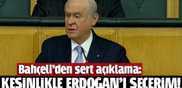 MHP lideri rest çekti: Kesinlikle Erdoğan'ı seçerim!