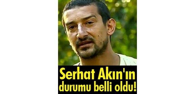 Serhat Akın'ın durumu belli oldu!