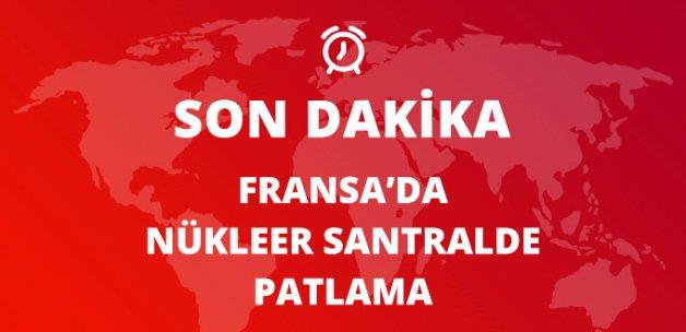 Son Dakika! Fransa'da Nükleer Santralde Patlama