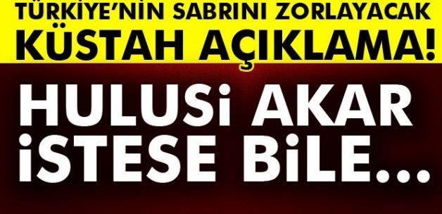 Türkiye'nin sabrını zorlayacak küstah açıklama!