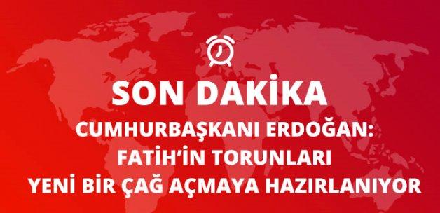 Cumhurbaşkanı Erdoğan: Fatih'in Torunları Yeni Bir Çağ Açmaya Hazırlanıyor