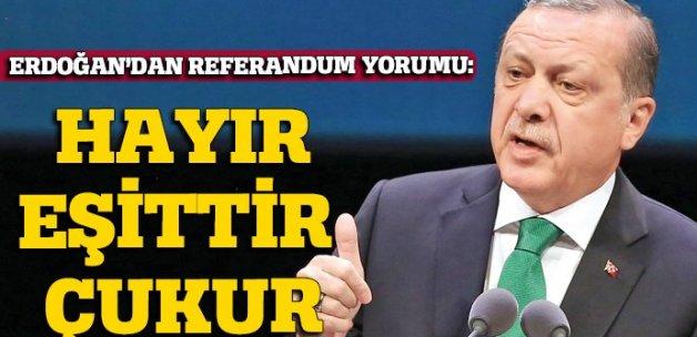 Erdoğan: Hayır, çukura hizmet