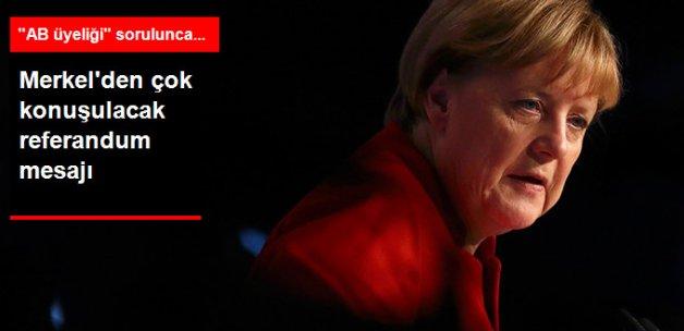 Merkel'den 'Türkiye'nin AB Üyeliği' Sorusuna Cevap: Referandumu Beklemeliyiz