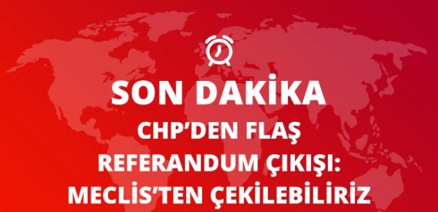 CHP'den Flaş Referandum Çıkışı: Meclis'ten Çekilebiliriz