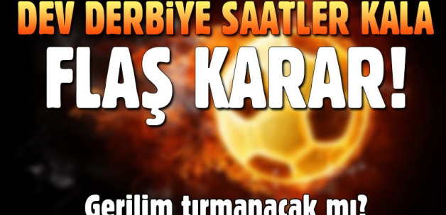Galatasaray'dan derbi öncesi flaş karar! Fenerbahçe yönetimini...