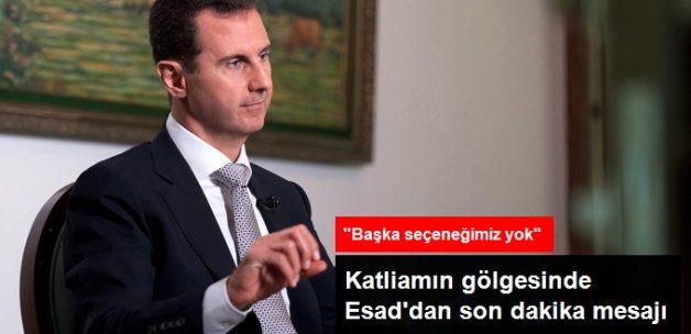 Katliamın Gölgesinde Esad'dan Son Dakika Mesajı: Savaşmaktan Başka Seçeneğimiz Yok