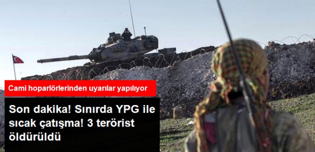 Sınırda YPG ile Sıcak Çatışma: 3 Terörist Öldürüldü