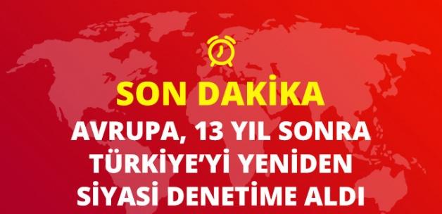 Son Dakika! Avrupa 13 Yıl Sonra Türkiye'yi Yeniden Siyasi Denetime Aldı