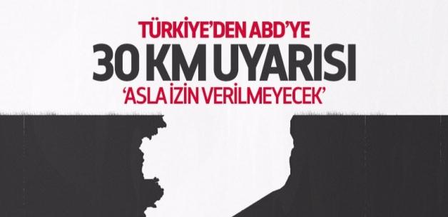 Türkiye'den ABD'ye 30 kilometre uyarısı