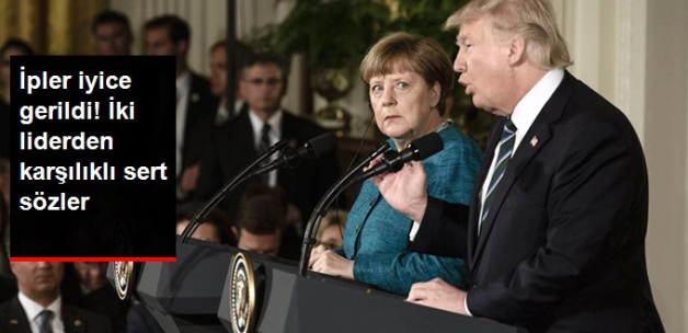 ABD-Almanya Arasında İpler İyice Gerildi! Merkel ve Trump'tan Karşılıklı Sert Sözler