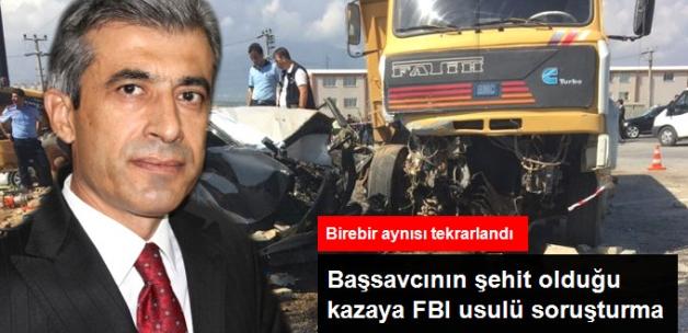 Başsavcının Görev Şehidi Olduğu Kazaya FBI Usulü Soruşturma