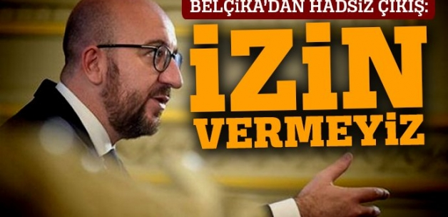 Belçika'dan Türkiye açıklaması: İzin vermeyiz