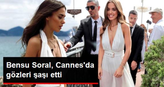 Bensu Soral, Transparan ve Derin Dekolteli Elbisesiyle Cannes'a Damgasını Vurdu
