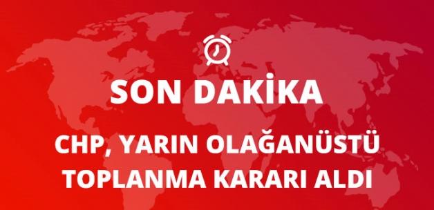 CHP'de Pazar Günü İçin Olağanüstü Toplantı Kararı Alındı
