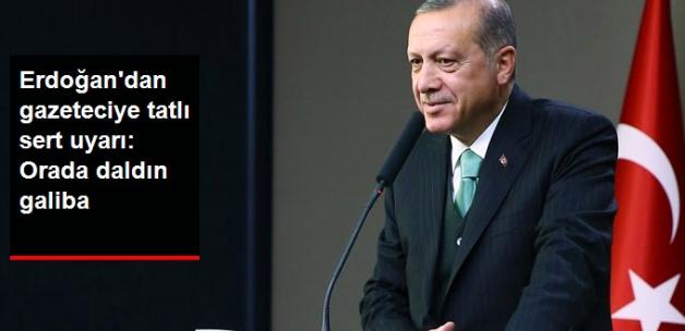 Erdoğan'dan Basın Toplantısında Gazeteciye Tatlı Sert Uyarı: Orada Daldın Galiba
