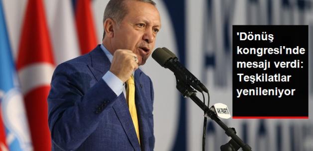 Erdoğan'dan Dönüş Kongresinde 'Teşkilatları Yenileyeceğiz' Mesajı