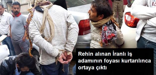Rehin Tutulan İranlı İş Adamının Foyası Kurtarılınca Ortaya Çıktı