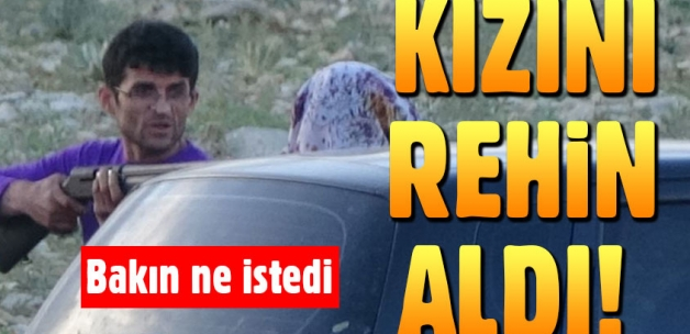 Silah zoruyla kızını kaçırıp rehin aldı