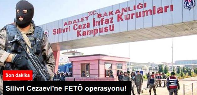 Silivri Cezaevine FETÖ Operasyonu! 75 Gözaltı Kararı Var