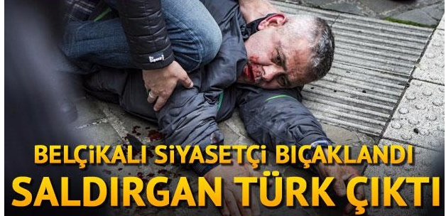 Son dakika: Belçikalı siyasetçi bıçaklandı... Saldırgan Türk çıktı