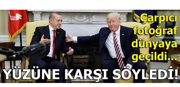 Son dakika... Erdoğan Trump'ın yüzüne söyledi! 'YPG'nin muhatap alınması...'