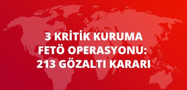 TSK, BTK ve SPK'ya FETÖ Operasyonu: 213 Gözaltı Kararı